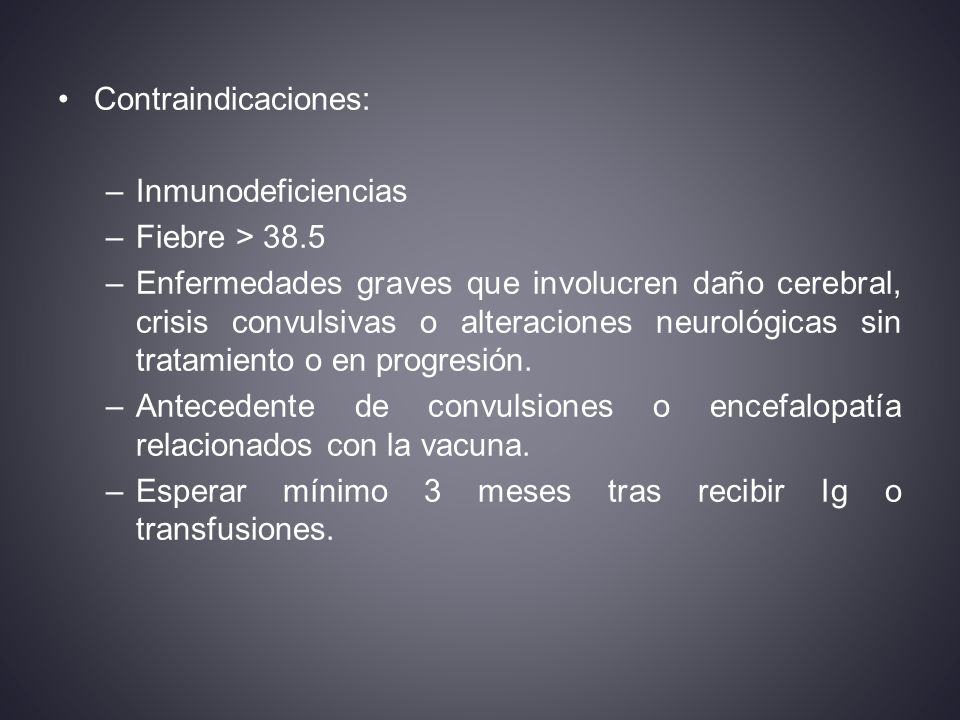 Contraindicaciones: Inmunodeficiencias. Fiebre > 38.5.