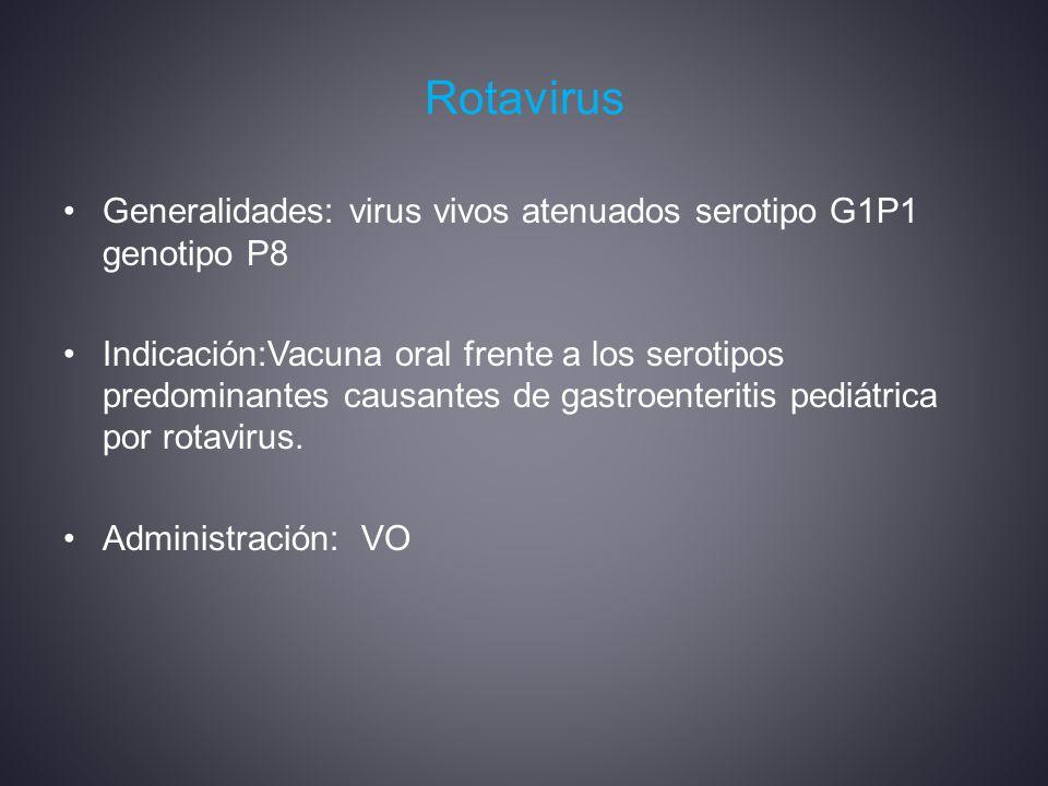 Rotavirus Generalidades: virus vivos atenuados serotipo G1P1 genotipo P8.