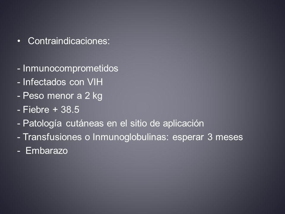Contraindicaciones: - Inmunocomprometidos. - Infectados con VIH. - Peso menor a 2 kg. - Fiebre + 38.5.
