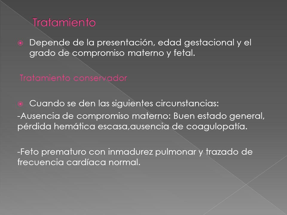 Tratamiento Depende de la presentación, edad gestacional y el grado de compromiso materno y fetal. Tratamiento conservador.