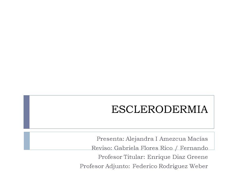 ESCLERODERMIA Presenta: Alejandra I Amezcua Macías