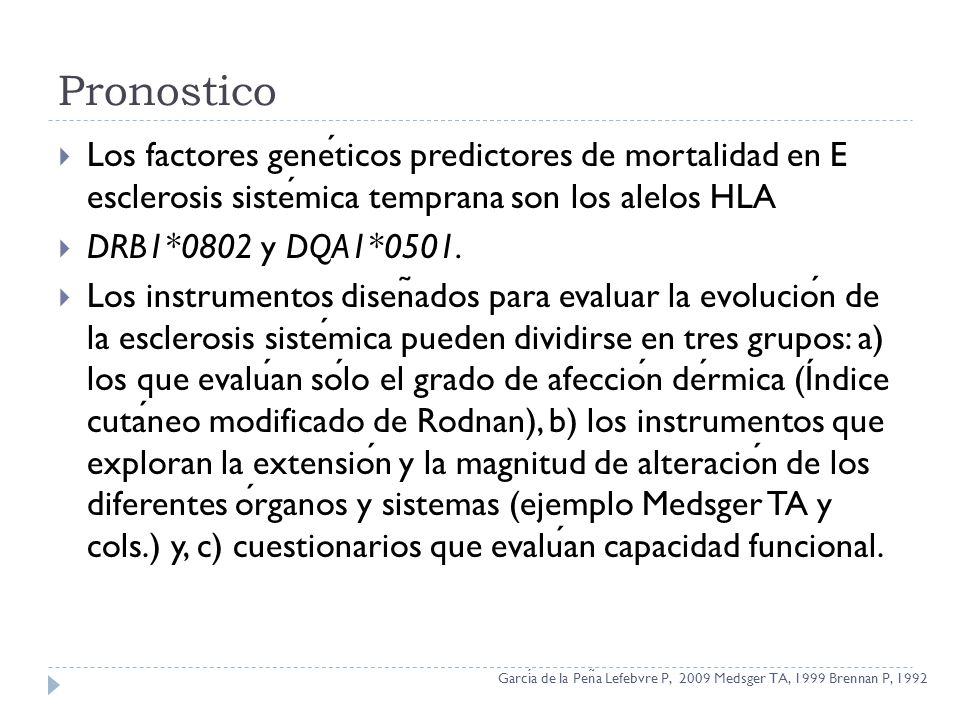 Pronostico Los factores genéticos predictores de mortalidad en E esclerosis sistémica temprana son los alelos HLA.