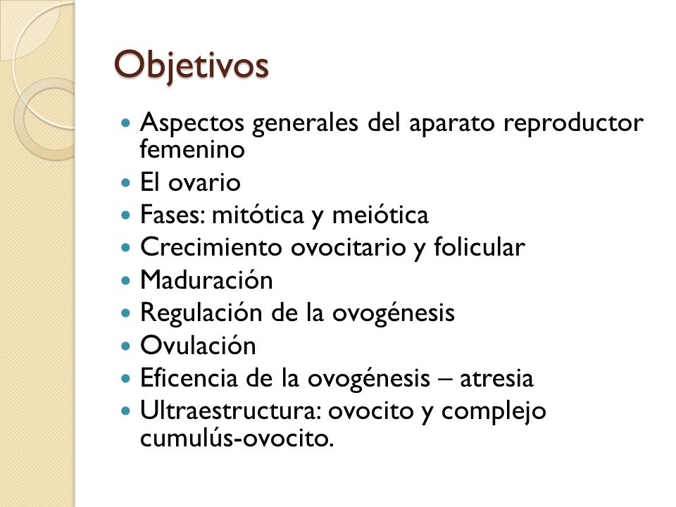 Objetivos Aspectos generales del aparato reproductor femenino