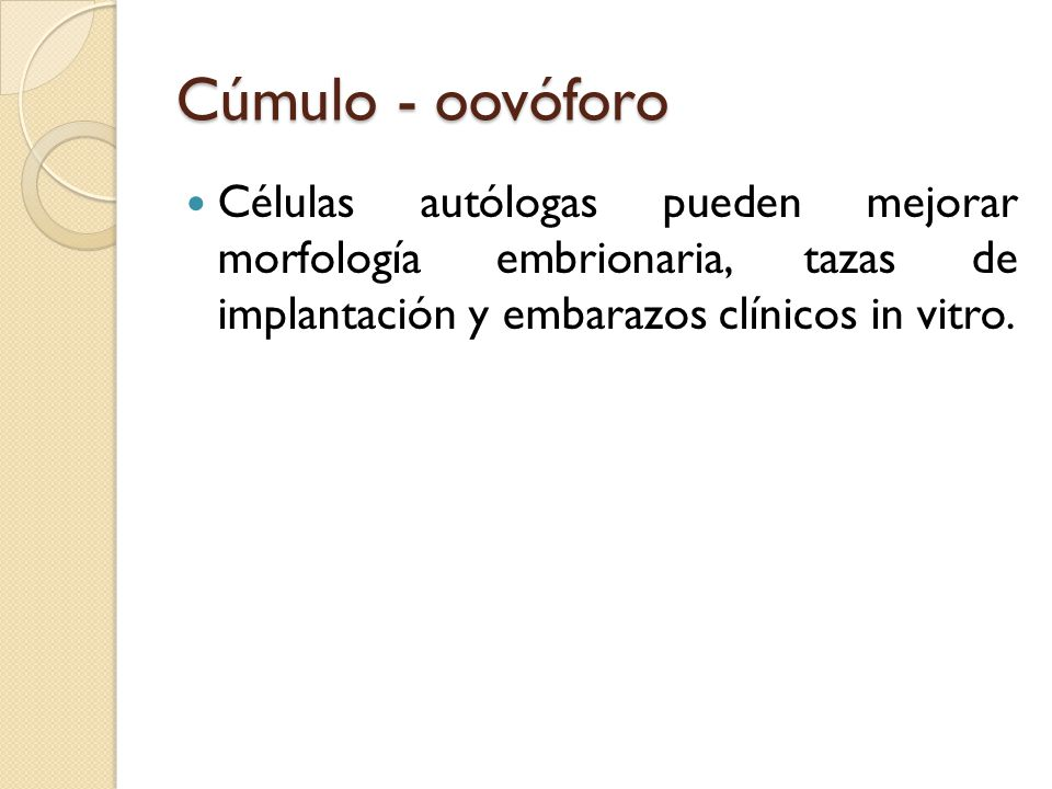 Cúmulo - oovóforo Células autólogas pueden mejorar morfología embrionaria, tazas de implantación y embarazos clínicos in vitro.