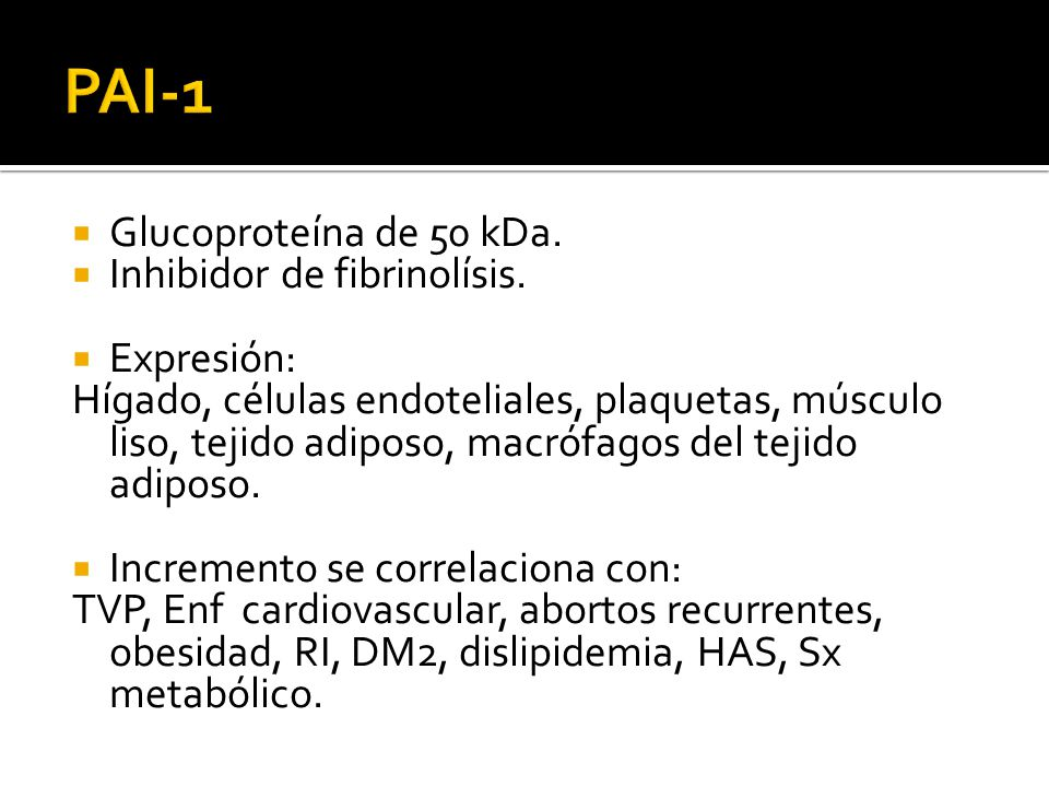 PAI-1 Glucoproteína de 50 kDa. Inhibidor de fibrinolísis. Expresión: