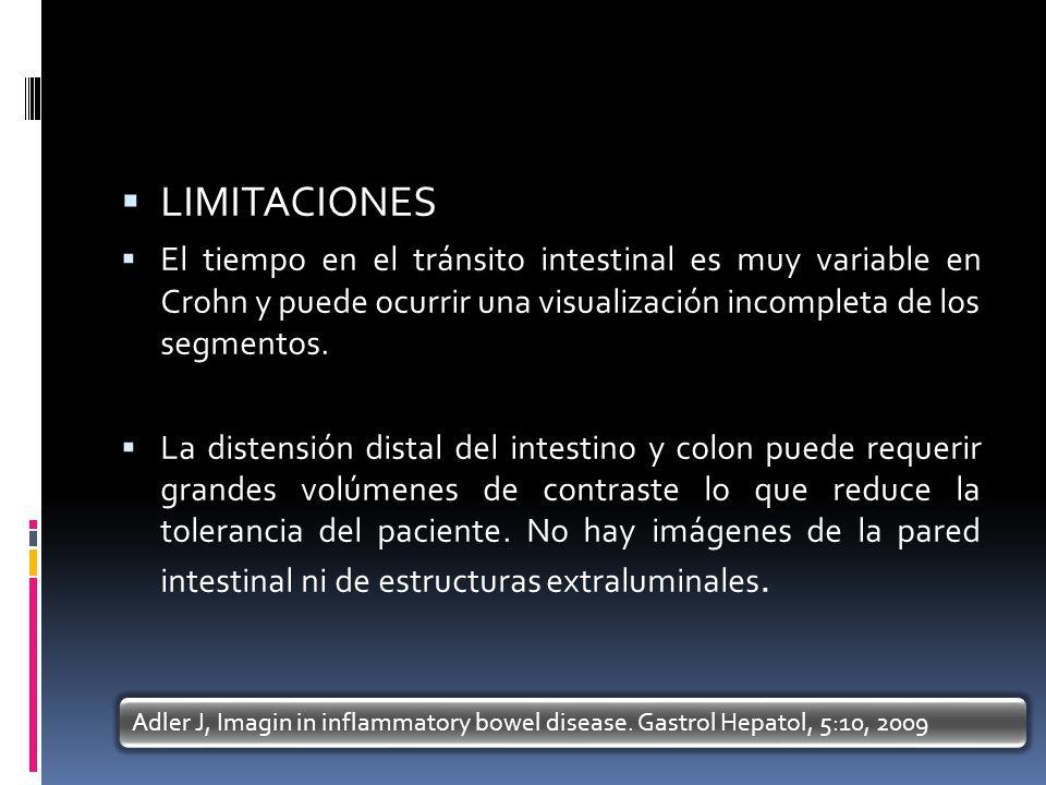 LIMITACIONES El tiempo en el tránsito intestinal es muy variable en Crohn y puede ocurrir una visualización incompleta de los segmentos.