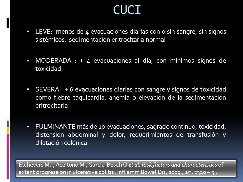 CUCI LEVE: menos de 4 evacuaciones diarias con o sin sangre, sin signos sistémicos, sedimentación eritrocitaria normal.