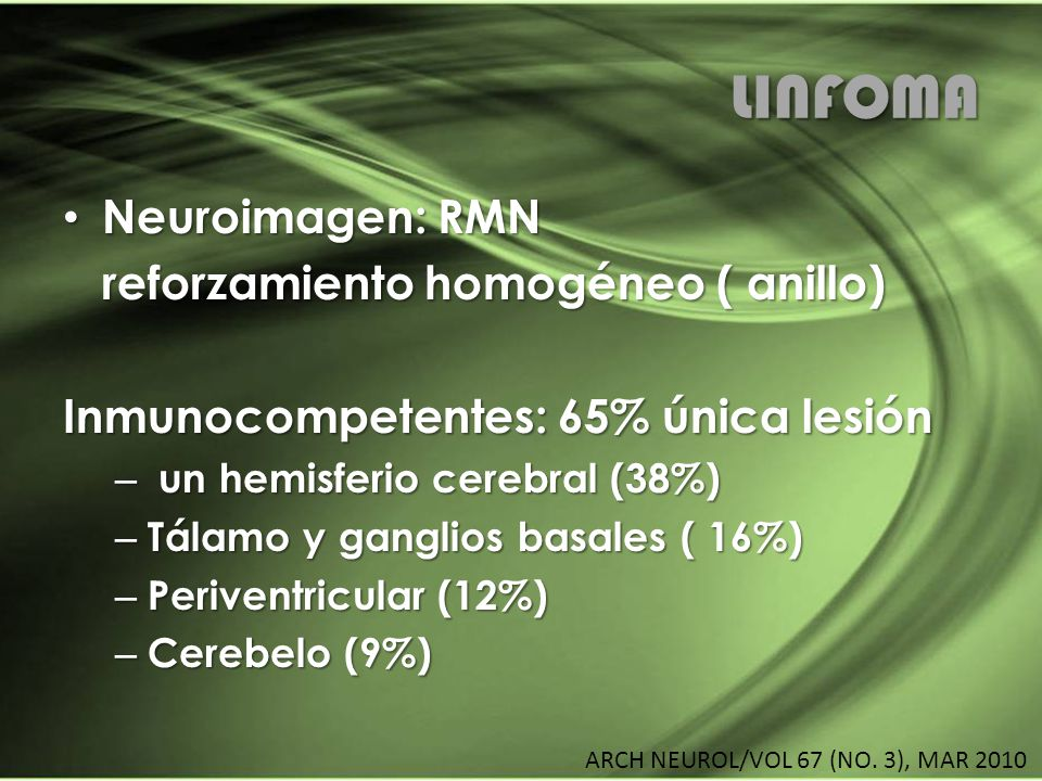 LINFOMA Neuroimagen: RMN reforzamiento homogéneo ( anillo)