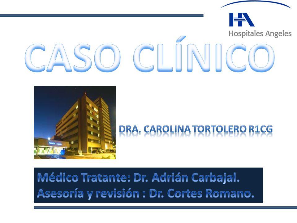 CASO CLÍNICO . Médico Tratante: Dr. Adrián Carbajal.