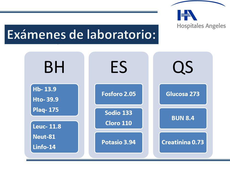BH ES QS Exámenes de laboratorio: . Hb- 13.9 Hto- 39.9 Plaq- 175