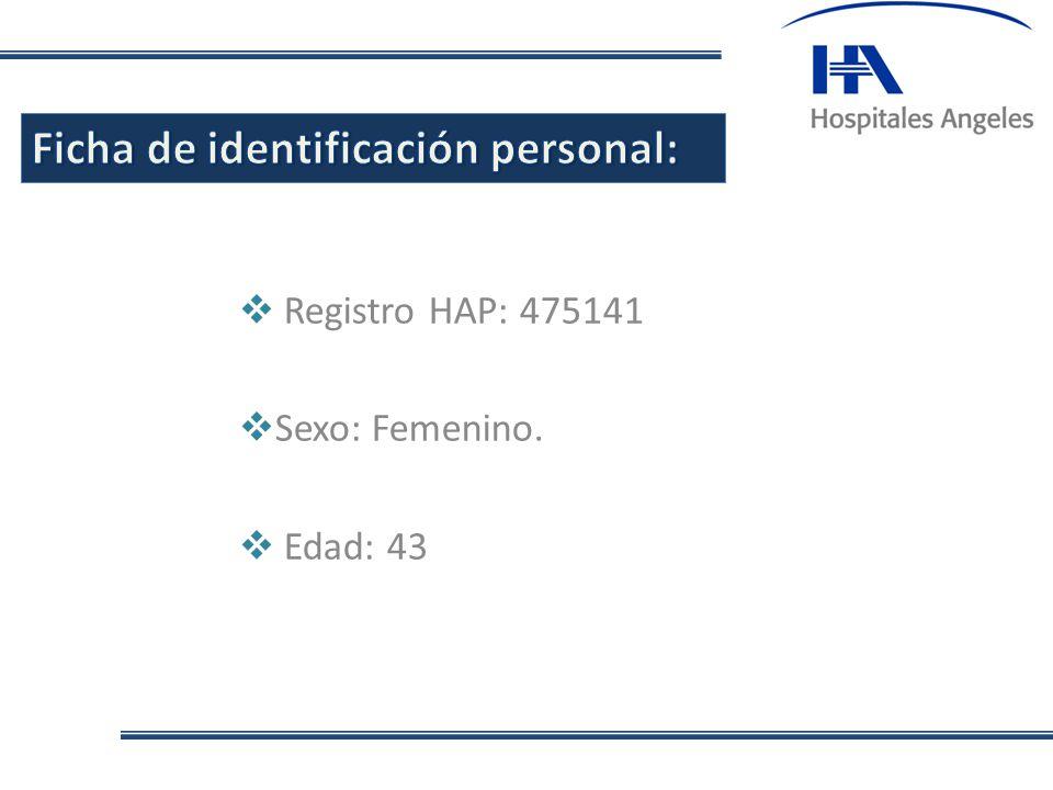 Registro HAP: 475141 Sexo: Femenino. Edad: 43