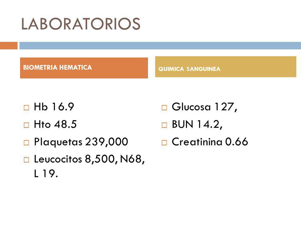LABORATORIOS Hb 16.9 Hto 48.5 Plaquetas 239,000