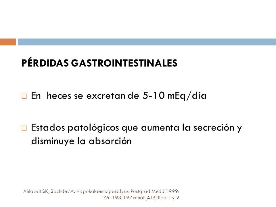 PÉRDIDAS GASTROINTESTINALES En heces se excretan de 5-10 mEq/día