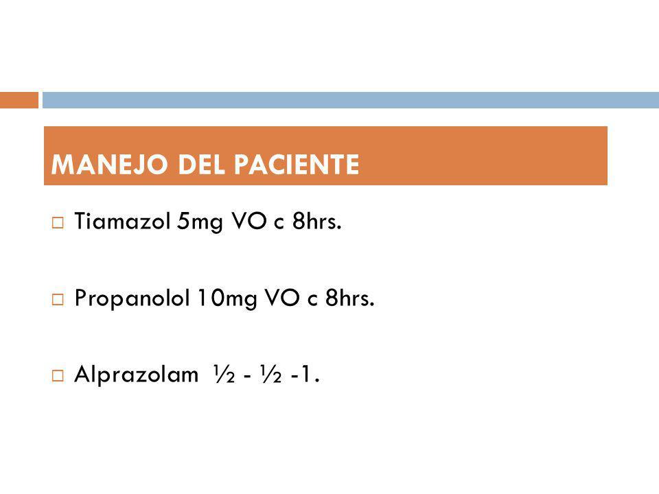 MANEJO DEL PACIENTE Tiamazol 5mg VO c 8hrs. Propanolol 10mg VO c 8hrs.