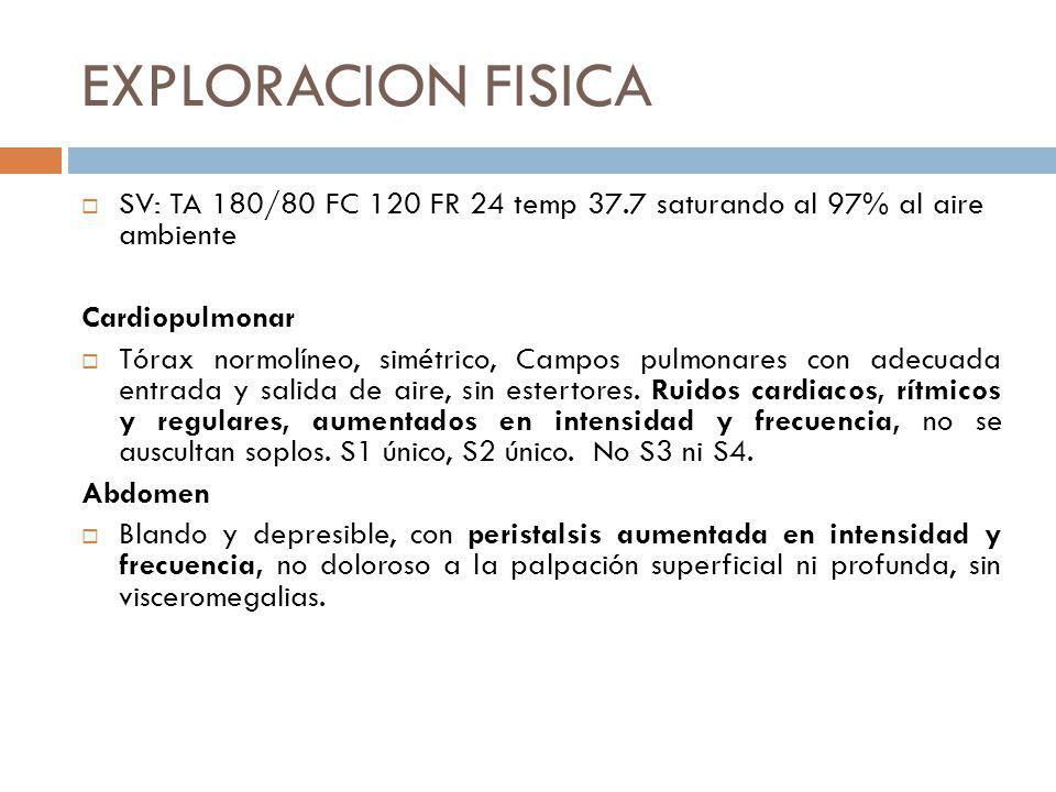 EXPLORACION FISICA SV: TA 180/80 FC 120 FR 24 temp 37.7 saturando al 97% al aire ambiente. Cardiopulmonar.