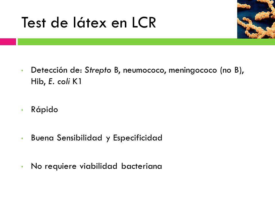 Test de látex en LCR Detección de: Strepto B, neumococo, meningococo (no B), Hib, E. coli K1. Rápido.