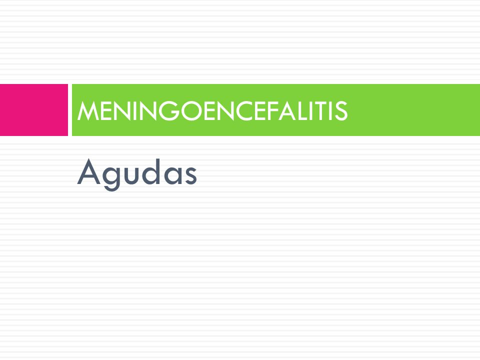 MENINGOENCEFALITIS Agudas