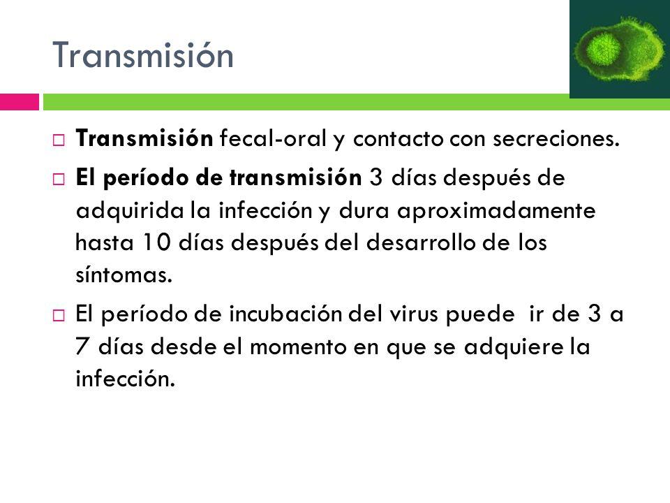 Transmisión Transmisión fecal-oral y contacto con secreciones.