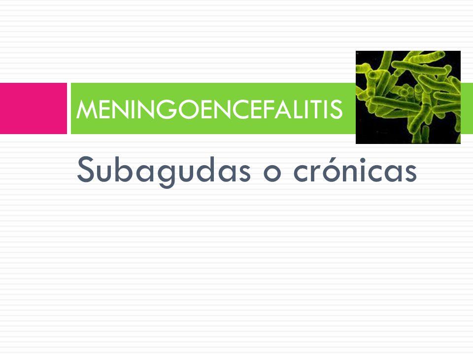 MENINGOENCEFALITIS Subagudas o crónicas