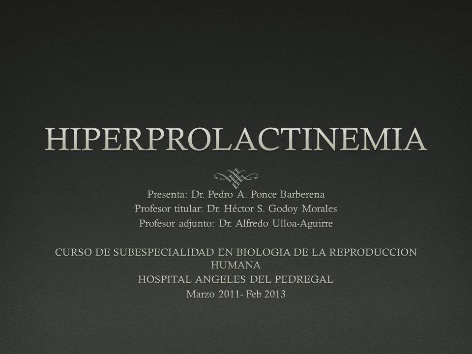 HIPERPROLACTINEMIA Presenta: Dr. Pedro A. Ponce Barberena