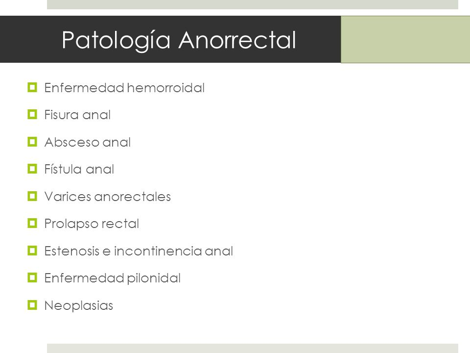 Patología Anorrectal Enfermedad hemorroidal Fisura anal Absceso anal