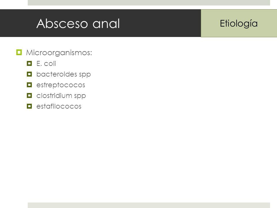 Absceso anal Etiología Microorganismos: E. coli bacteroides spp