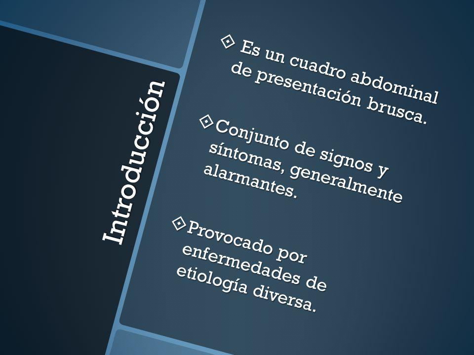 Introducción Es un cuadro abdominal de presentación brusca.