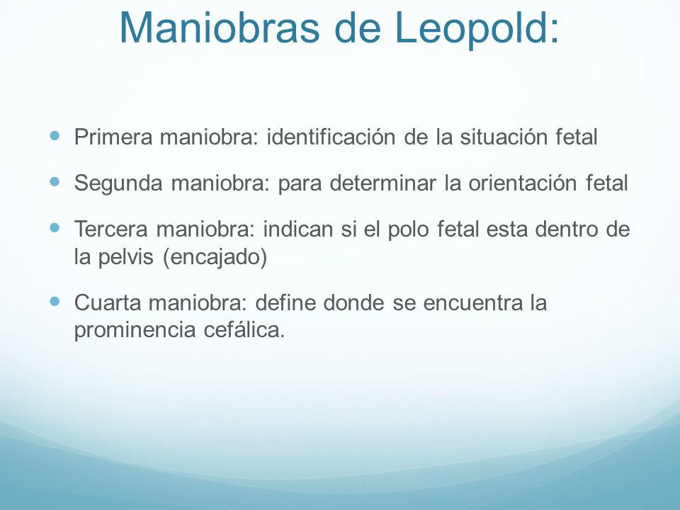 Maniobras de Leopold: Primera maniobra: identificación de la situación fetal. Segunda maniobra: para determinar la orientación fetal.