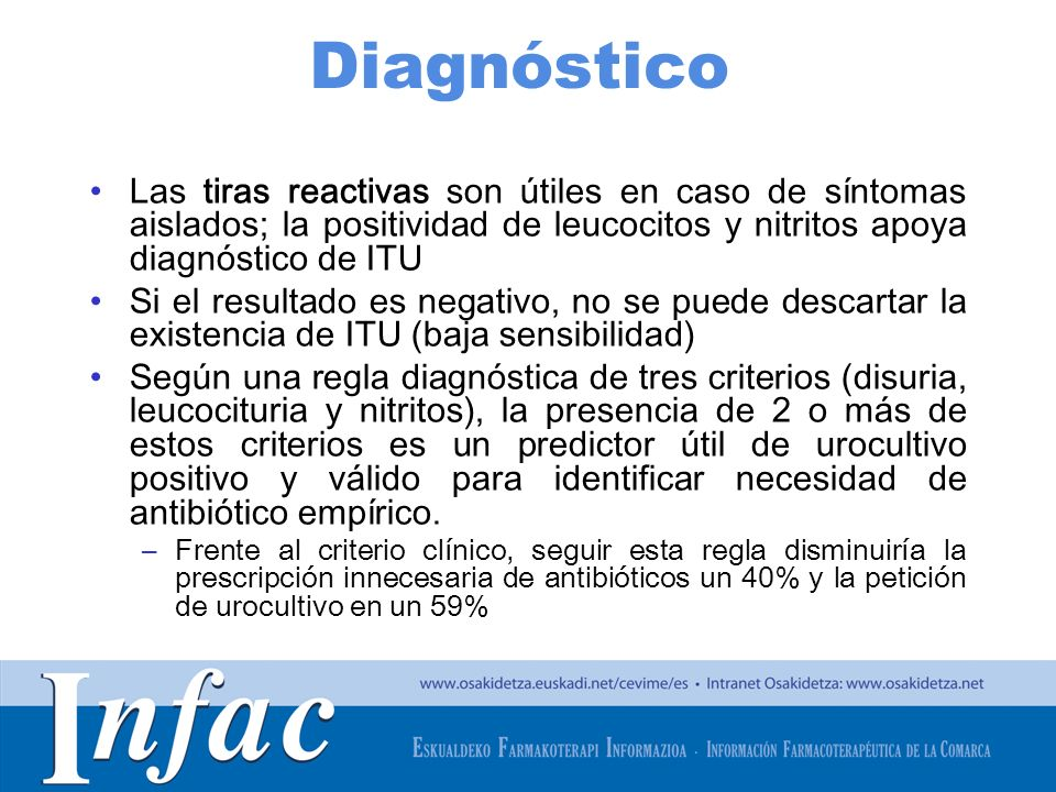 DiagnósticoLas tiras reactivas son útiles en caso de síntomas aislados; la positividad de leucocitos y nitritos apoya diagnóstico de ITU.