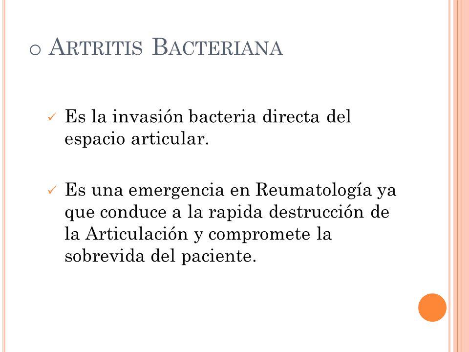 Artritis Bacteriana Es la invasión bacteria directa del espacio articular.