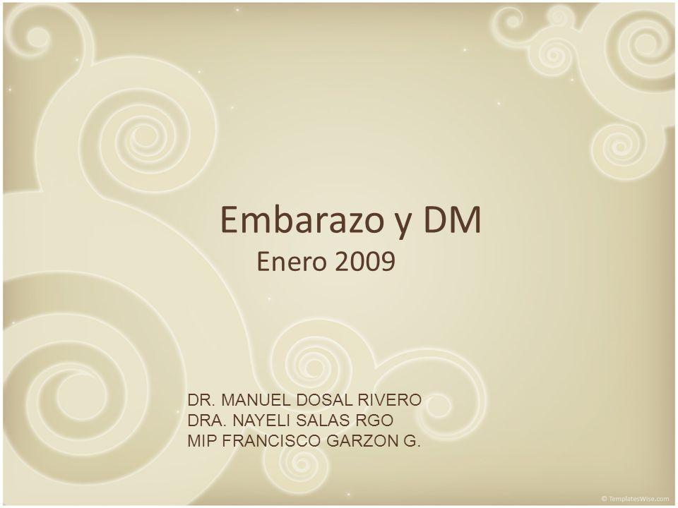 Embarazo y DM Enero 2009 DR. MANUEL DOSAL RIVERO DRA. NAYELI SALAS RGO