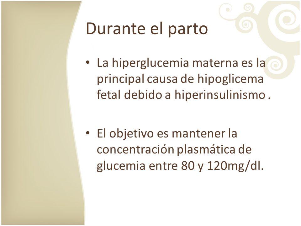 Durante el parto La hiperglucemia materna es la principal causa de hipoglicema fetal debido a hiperinsulinismo .