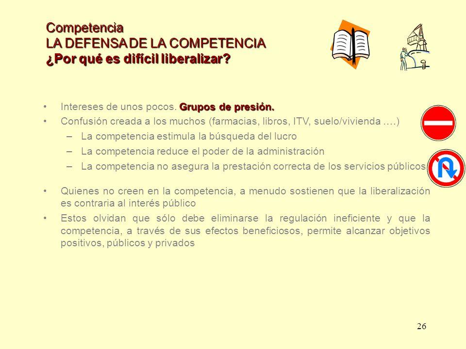 LA DEFENSA DE LA COMPETENCIA ¿Por qué es difícil liberalizar