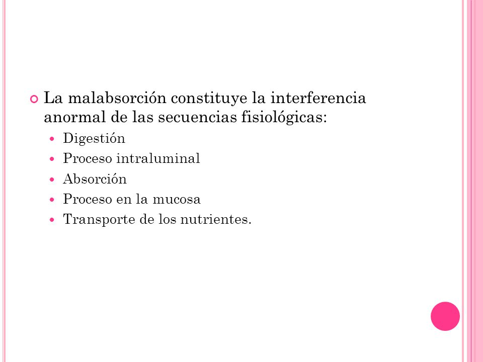 La malabsorción constituye la interferencia anormal de las secuencias fisiológicas: