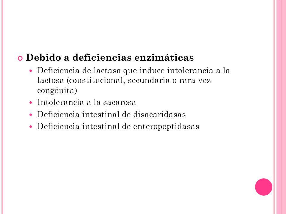 Debido a deficiencias enzimáticas