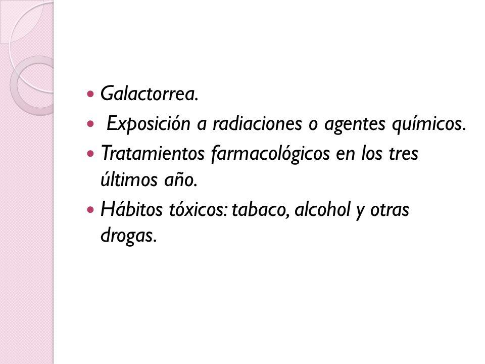 Galactorrea. Exposición a radiaciones o agentes químicos. Tratamientos farmacológicos en los tres últimos año.