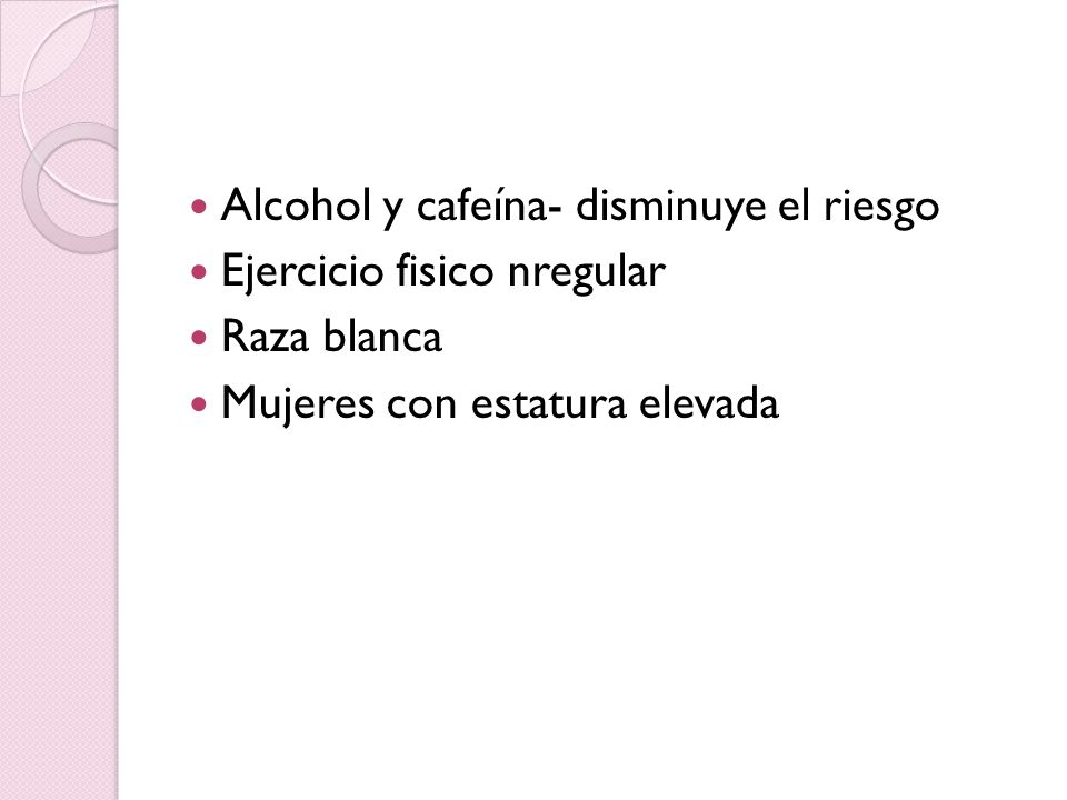 Alcohol y cafeína- disminuye el riesgo