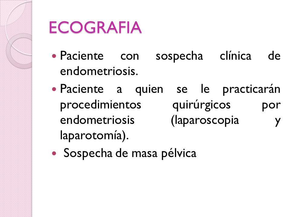 ECOGRAFIA Paciente con sospecha clínica de endometriosis.