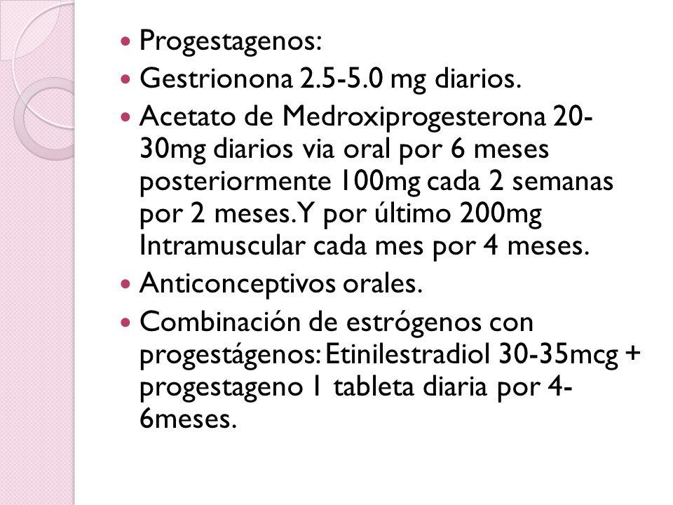 Progestagenos: Gestrionona 2.5-5.0 mg diarios.
