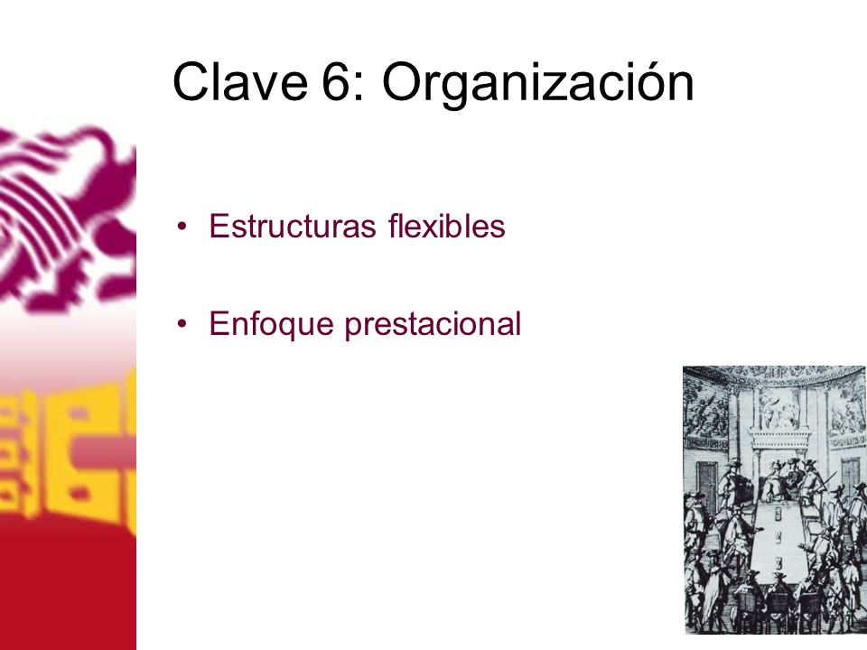 Clave 6: Organización Estructuras flexibles Enfoque prestacional