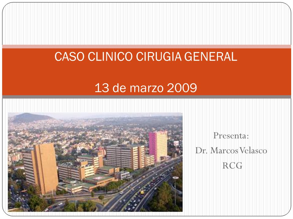 CASO CLINICO CIRUGIA GENERAL 13 de marzo 2009