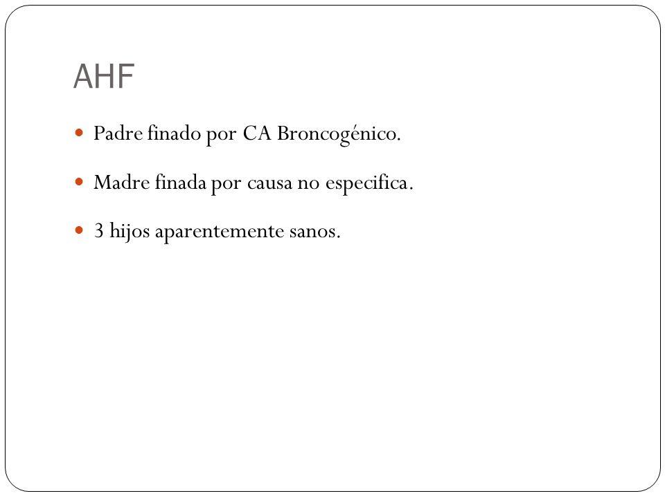 AHF Padre finado por CA Broncogénico.