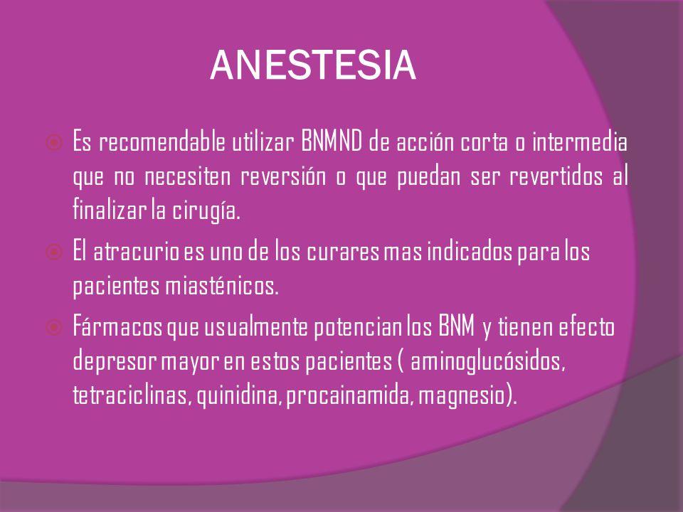 ANESTESIA Es recomendable utilizar BNMND de acción corta o intermedia que no necesiten reversión o que puedan ser revertidos al finalizar la cirugía.