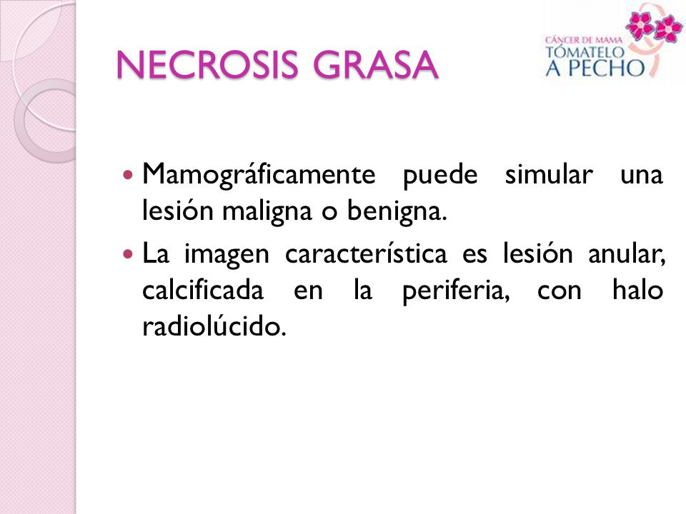 NECROSIS GRASA Mamográficamente puede simular una lesión maligna o benigna.