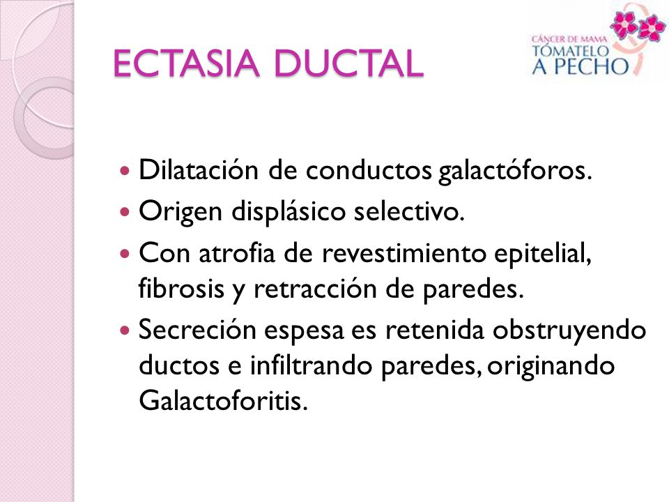 ECTASIA DUCTAL Dilatación de conductos galactóforos.
