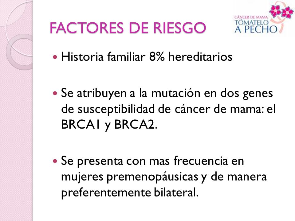 FACTORES DE RIESGO Historia familiar 8% hereditarios