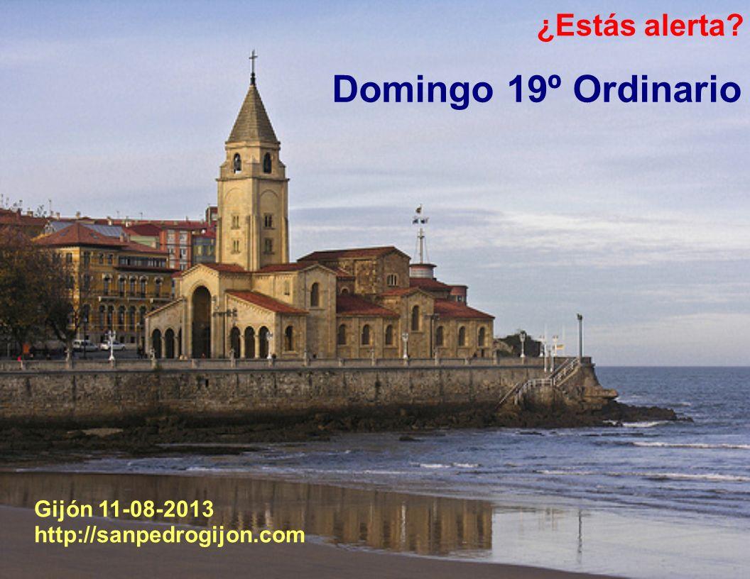 Domingo 19º Ordinario ¿Estás alerta Gijón 11-08-2013