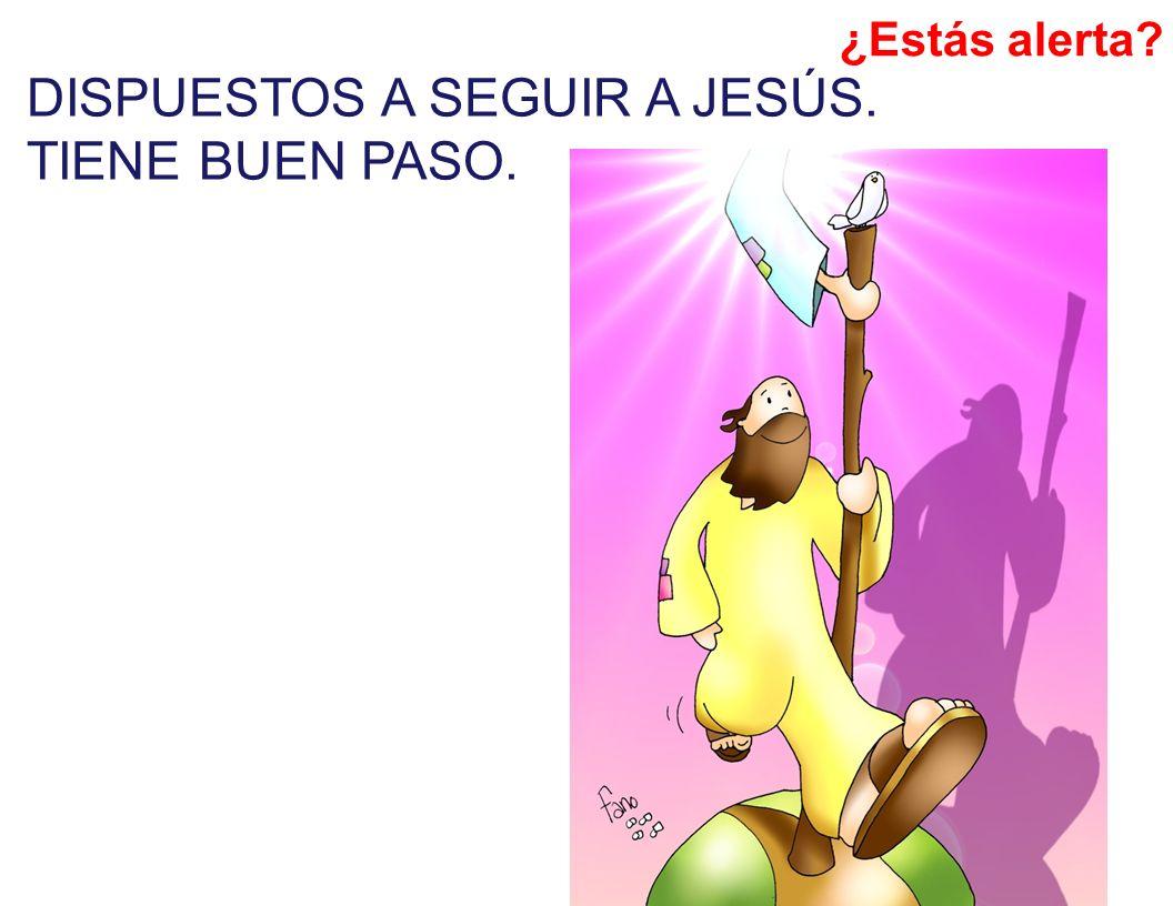 DISPUESTOS A SEGUIR A JESÚS. TIENE BUEN PASO.