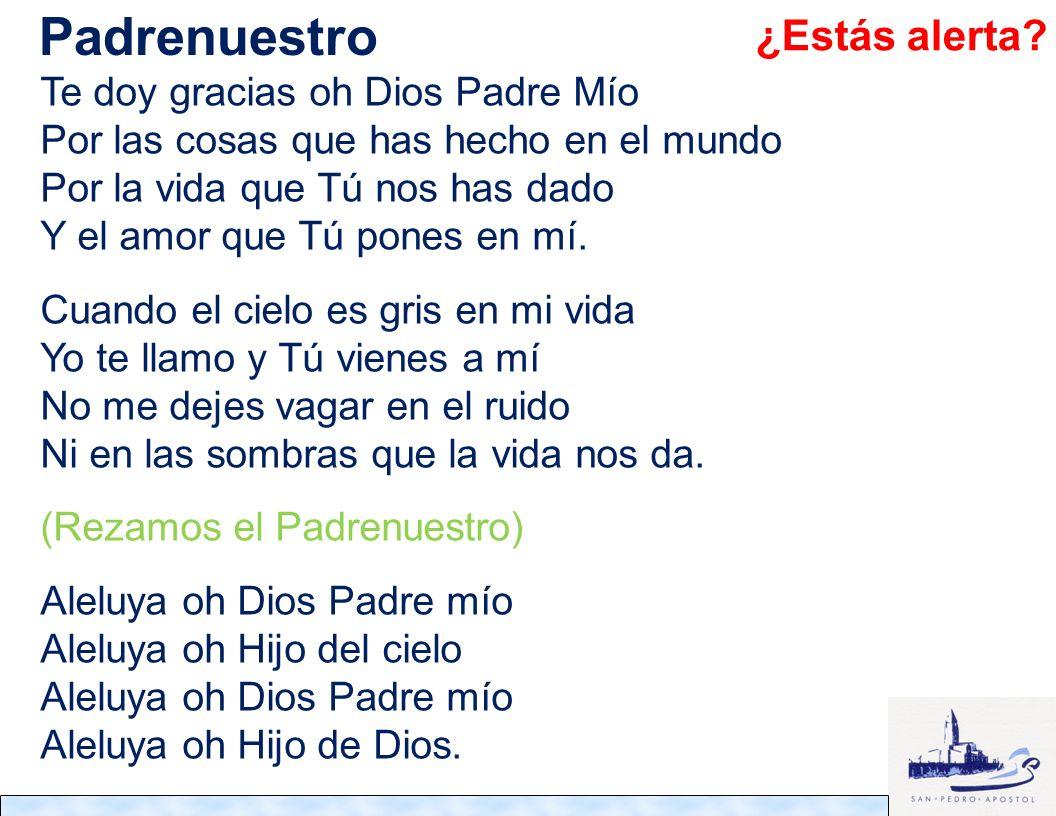 Padrenuestro ¿Estás alerta Te doy gracias oh Dios Padre Mío