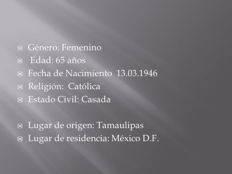 Género: Femenino Edad: 65 años. Fecha de Nacimiento 13.03.1946. Religión: Católica. Estado Civil: Casada.